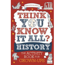 Think You Know It All? History: The Activity Book for Grown-ups by Meredith MacArdle, 9781789292329