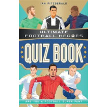 Ultimate Football Heroes Quiz Book by Ian Fitzgerald, 9781789463309