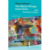 The Baton Rouge Interviews: with Edouard Glissant and Alexandre Leupin by Kate M Cooper, 9781789621303