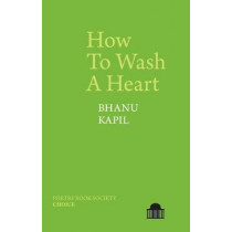 How To Wash A Heart by Bhanu Kapil, 9781789621686