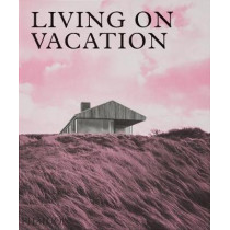 Living on Vacation: Contemporary Houses for Tranquil Living by Phaidon Editors, 9781838660406