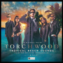 Torchwood #37 Tropical Beach Sounds and Other Relaxing Seascapes #4 by Michael Palin, 9781838680985