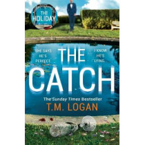 The Catch: The unmissable new thriller from the bestselling author of THE HOLIDAY by T.M. Logan, 9781838771164