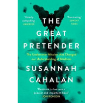 The Great Pretender: The Undercover Mission that Changed our Understanding of Madness by Susannah Cahalan, 9781838851446