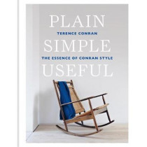 Plain Simple Useful: The Essence of Conran Style by Sir Terence Conran, 9781840918120