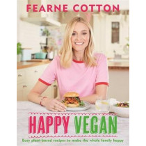 Happy Vegan: Easy plant-based recipes to make the whole family happy by Fearne Cotton, 9781841882895