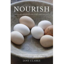 Nourish: Delicious Goodness for Every Stage of Life by Jane Clarke, 9781843405771