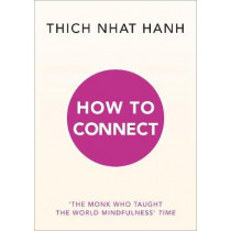 How to Connect by Thich Nhat Hanh, 9781846046568