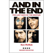 And in the End: The Last Days of the Beatles by Ken McNab, 9781846975226