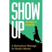Show Up: A Motivational Message for Muslim Women by Na'ima B. Robert, 9781847741417