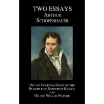 On The Fourfold Root Of The Principle Of Sufficient Reason, And On The Will In Nature; Two Essays by Arthur Schopenhauer, 9781849026628