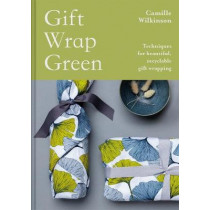 Gift Wrap Green: Techniques for beautiful, recyclable gift wrapping by Camille Wilkinson, 9781849946117