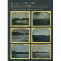 Mount Analogue: A Novel of Symbolically Authentic Non-Euclidean Adventures in Mountain Climbing by Rene Daumal, 9781878972439