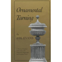 Ornamental Turning: A Work of Practical Instruction in the Above Art ; With Numerous Engravings and Autotype Plates by John H. Evans, 9781879335356