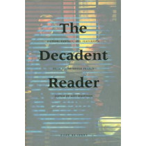 The Decadent Reader: Fiction, Fantasy and Perversion from Fin-de-Siecle France by Asti Hustvedt, 9781890951078