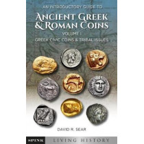 An Introductory Guide to Collecting Ancient Greek and Roman Coins: Volume 1 by David Sear, 9781907427657