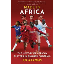 Made in Africa: The History of African Players in English Football by Ed Aarons, 9781909715929