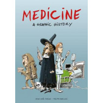 Medicine: A Graphic History by Jean-Noel Fabiani, 9781910593790