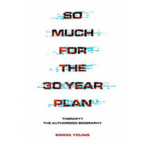 So Much For The 30 Year Plan: Therapy?-The Authorised Biography by Simon Young, 9781911036630