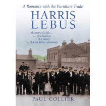 Harris Lebus: A Romance with the Furniture Trade by Paul Collier, 9781911451068