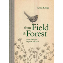 From Field & Forest: An artist's year in paint and pen by Anna Koska, 9781911641766