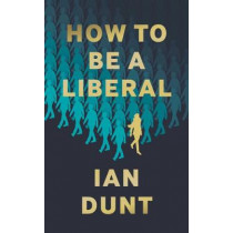 How To Be A Liberal by Ian Dunt, 9781912454419