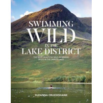Swimming Wild in the Lake District: The most beautiful wild swimming spots in the larger lakes by Suzanna Cruickshank, 9781912560622
