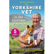 The Yorkshire Vet: In the Footsteps of Herriot by Peter Wright, 9781912624232
