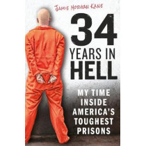 34 Years in Hell: My Time Inside America's Toughest Prisons by Jamie Morgan Kane, 9781912624560