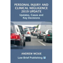 Personal Injury and Clinical Negligence 2019 Update: Cases, Updates and Key Decisions by Andrew Mckie, 9781912687282