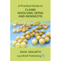 A Practical Guide to Claims involving Sepsis and Meningitis by Isaac Hogarth, 9781912687299