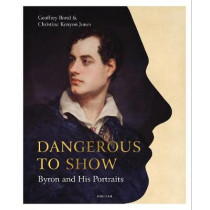 Dangerous to Show: Byron and His Portraits by Christine Kenyon Jones, 9781912690718