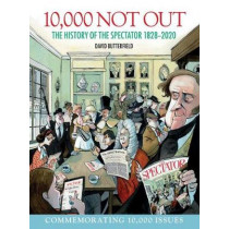 10,000 Not Out: The History of The Spectator 1828 - 2020 by David Butterfield, 9781912690817