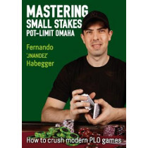Mastering Small Stakes Pot-Limit Omaha: How to Crush Modern PLO Games by Fernando Habegger, 9781912862191