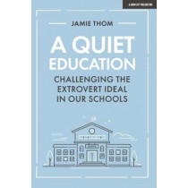 A Quiet Education: Challenging the extrovert ideal in our schools by Jamie Thom, 9781912906758