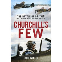 Churchill's Few: The Battle of Britain by John Willis, 9781912914050