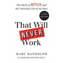 That Will Never Work: The Birth of Netflix and the Amazing Life of an Idea by Marc Randolph, 9781913068073