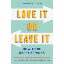 Love It Or Leave It: How to Be Happy at Work by Samantha Clarke, 9781913068080