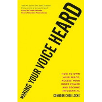 Making Your Voice Heard: How to own your space, access your inner power and become influential by Connson Chou Locke, 9781913068202