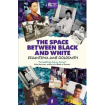 The Space Between Black and White by Esuantsiwa Jane Goldsmith, 9781913090128