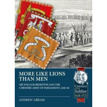 More Like Lions Than Men: Sir William Brereton and the Cheshire Army of Parliament, 1642-46 by Andrew Abram, 9781913118822
