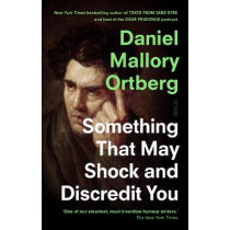 Something That May Shock and Discredit You by Daniel Mallory Ortberg, 9781913348144