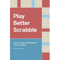 Play Better Scrabble: Master the Open Board Method and Score Higher by Michael Goldman, 9781916064607