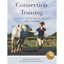 Connection Training: The Heart and Science of Positive Horse Training by Hannah Weston, 9781916210103
