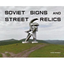 Soviet Signs & Street Relics by Jason Guilbeau, 9781916218406