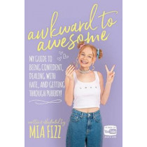 Awkward To Awesome: My guide to being confident, dealing with hate and getting through puberty! by Mia Fizz, 9781916300408