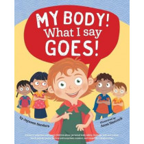 My Body! What I Say Goes!: Teach children body safety, safe/unsafe touch, private parts, secrets/surprises, consent, respect by Jayneen Sanders, 9781925089264