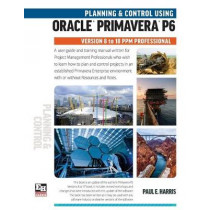 Planning and Control Using Oracle Primavera P6 Versions 8 to 18 PPM Professional by Paul E Harris, 9781925185584