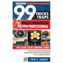 99 Tricks and Traps for Oracle  Primavera P6 PPM Professional: 2020 by Paul E Harris, 9781925185690