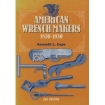 American Wrench Makers 1830-1930 by Kenneth L. Cope, 9781931626064